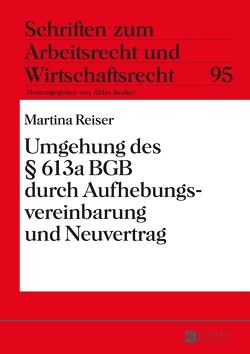 Umgehung des § 613a BGB durch Aufhebungsvereinbarung und Neuvertrag von Reiser,  Marina