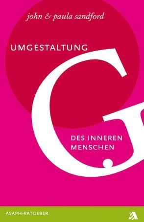 Umgestaltung des inneren Menschen von Geischberger,  Werner, Sandford,  John, Sandford,  Paula