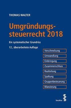 Umgründungssteuerrecht 2018 von Walter,  Thomas