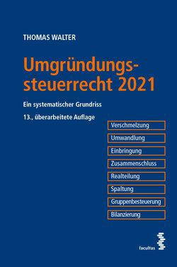 Umgründungssteuerrecht 2021 von Walter,  Thomas