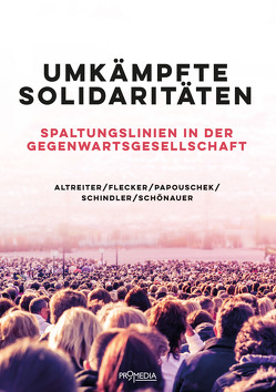 Umkämpfte Solidaritäten von Altreiter,  Carina, Flecker,  Jörg, Papouschek,  Ulrike, Schindler,  Saskja, Schönauer,  Annika