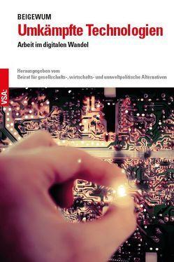 Umkämpfte Technologien von BEIGEWUM, Beirat für gesellschafts, - wirtschafts- und umweltpolitische Alternativen