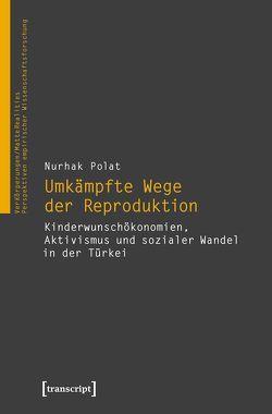 Umkämpfte Wege der Reproduktion von Polat,  Nurhak