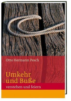 Umkehr und Buße von Pesch,  Otto Hermann