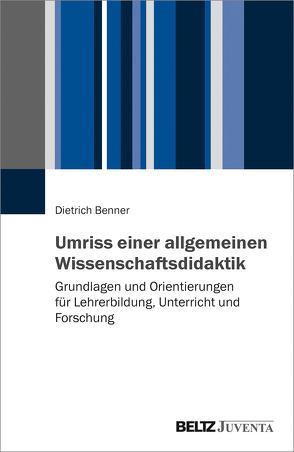 Umriss der allgemeinen Wissenschaftsdidaktik von Benner,  Dietrich