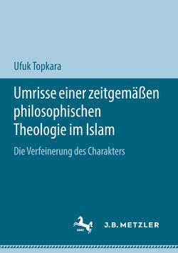 Umrisse einer zeitgemäßen philosophischen Theologie im Islam von Topkara,  Ufuk