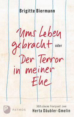 Ums Leben gebracht oder Der Terror meiner Ehe von Biermann,  Brigitte, Däubler-Gmelin,  Herta