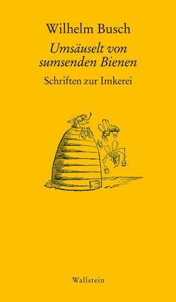 Umsäuselt von sumsenden Bienen von Busch,  Wilhelm, Freudenstein,  Christiane