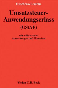 Umsatzsteuer-Anwendungserlass (UStAE) von Huschens,  Ferdinand, Lembke,  Otto, Zugmaier,  Oliver