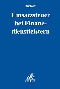 Umsatzsteuer bei Finanzdienstleistern von Bleckmann,  Nils, Bustorff,  Ingo, Finke,  Jan, Klinker,  Philipp, Weber,  Sabine, Weerth,  Jan de, Witzani,  Ernst