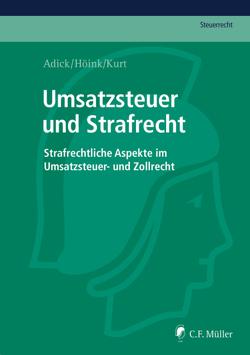 Umsatzsteuer und Strafrecht von Adick,  Markus, Höink,  Carsten, Kurt,  Gabriel