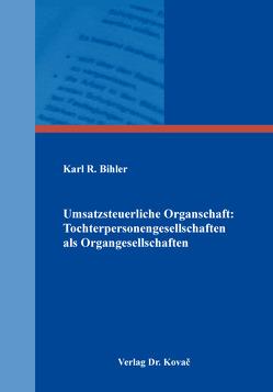 Umsatzsteuerliche Organschaft: Tochterpersonengesellschaften als Organgesellschaften von Bihler,  Karl R.