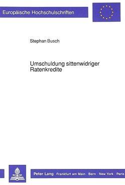 Umschuldung sittenwidriger Ratenkredite von Busch,  Stephan