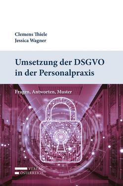 Umsetzung der DSGVO in der Personalpraxis von Thiele,  Clemens, Wagner,  Jessica