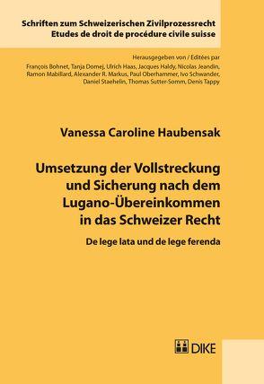 Umsetzung der Vollstreckung und Sicherung nach dem Lugano-Übereinkommen in das Schweizer Recht von Haubensak,  Vanessa Caroline