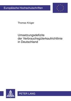 Umsetzungsdefizite der Verbrauchsgüterkaufrichtlinie in Deutschland von Krueger,  Thomas