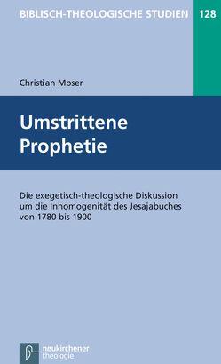 Umstrittene Prophetie von Frey,  Jörg, Hartenstein,  Friedhelm, Janowski,  Bernd, Konradt,  Matthias, Moser,  Christian, Schmidt,  Werner H.