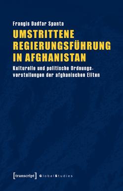 Umstrittene Regierungsführung in Afghanistan von Dadfar Spanta,  Frangis