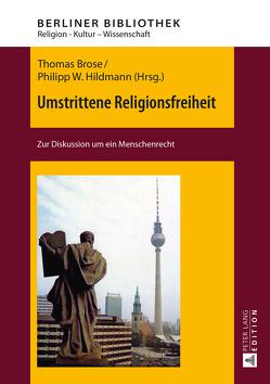 Umstrittene Religionsfreiheit von Brose,  Thomas, Hildmann,  Philipp W.