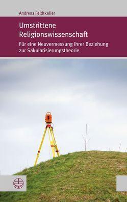 Umstrittene Religionswissenschaft von Feldtkeller,  Andreas