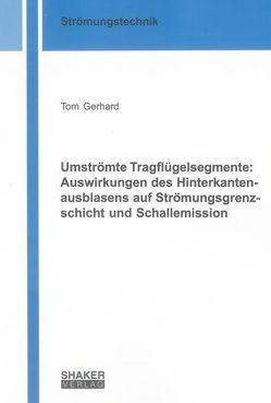 Umströmte Tragflügelsegmente: Auswirkungen des Hinterkantenausblasens auf Strömungsgrenzschicht und Schallemission von Gerhard,  Tom
