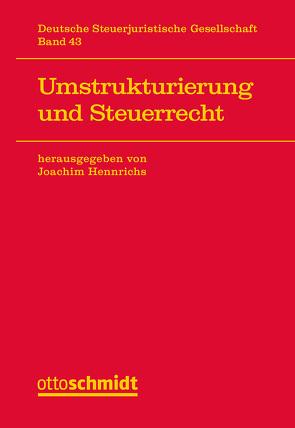 Umstrukturierung im Steuerrecht von Hennrichs,  Joachim