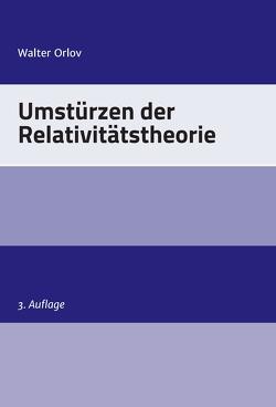 Umstürzen der Relativitätstheorie von Orlov,  Walter