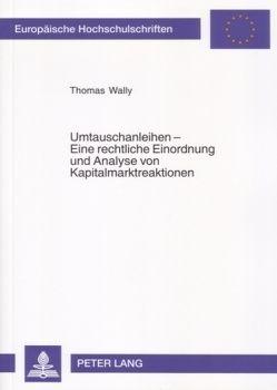 Umtauschanleihen – Eine rechtliche Einordnung und Analyse von Kapitalmarktreaktionen von Wally,  Thomas