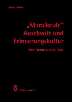 """""""Moralkeule"""" Auschwitz und Erinnerungskultur von Ahlheim,  Klaus"""