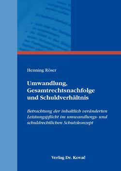 Umwandlung, Gesamtrechtsnachfolge und Schuldverhältnis von Röser,  Henning