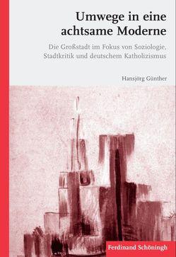 Umwege in eine achtsame Moderne von Günther,  Hansjörg