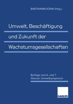 Umwelt, Beschäftigung und Zukunft der Wachstumsgesellschaften von Bartmann,  Hermann, John,  Klaus-Dieter