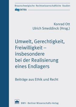 Umwelt, Gerechtigkeit, Freiwilligkeit – insbesondere bei der Realisierung eines Endlagers von Ott,  Konrad, Smeddinck,  Ulrich