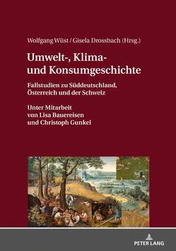 Umwelt-, Klima- und Konsumgeschichte von Drossbach,  Gisela, Wüst,  Wolfgang