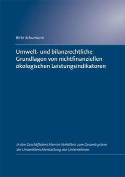 Umwelt- und bilanzrechtliche Grundlagen von nichtfinanziellen ökologischen Leistungsindikatoren von Schumann,  Birte