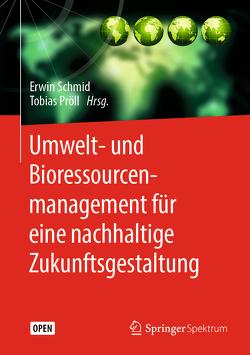 Umwelt- und Bioressourcenmanagement für eine nachhaltige Zukunftsgestaltung von Pröll,  Tobias, Schmid,  Erwin