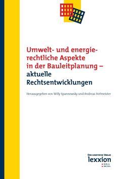 Umwelt- und energierechtliche Aspekte in der Bauleitplanung – aktuelle Rechtsentwicklungen von Hofmeister,  Andreas, Spannowsky,  Willy