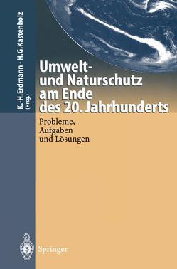 Umwelt-und Naturschutz am Ende des 20. Jahrhunderts von Erdmann,  Karl-Heinz, Kastenholz,  Hans G.