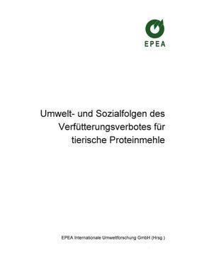 Umwelt- und Sozialfolgen des Verfütterungsverbotes für tierische Proteinmehle von Braungart,  M, Eickhoff,  U, Parusel,  D, Soth,  J