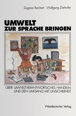 Umwelt zur Sprache bringen von Reichert,  Dagmar, Unter Mitarb. v. Christoph Bättig,  Huib Ernste, Zierhofer,  Wolfgang