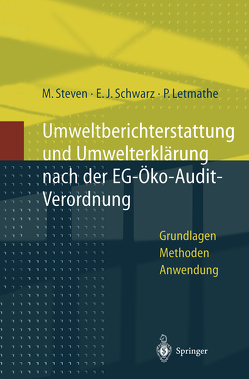 Umweltberichterstattung und Umwelterklärung nach der EG-Ökoaudit-Verordnung von Letmathe,  Peter, Schwarz,  Erich J., Steven,  Marion