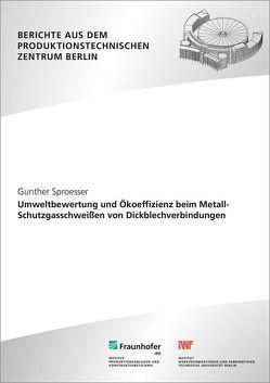 Umweltbewertung und Ökoeffizienz beim Metall-Schutzgasschweißen von Dickblechverbindungen. von Rethmeier,  Michael, Sproesser,  Gunther