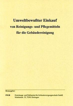 Umweltbewusster Einkauf von Reinigungs- und Pflegemitteln für die Gebäudereinigung von Lutz,  Walter