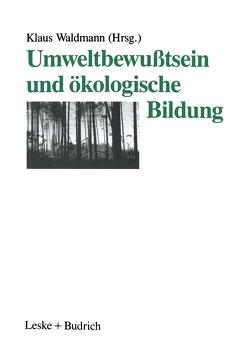 Umweltbewußtsein und ökologische Bildung von Waldmann,  Klaus
