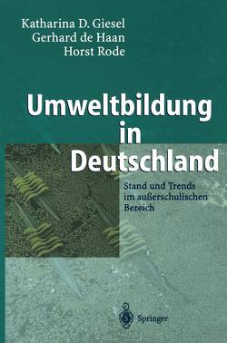 Umweltbildung in Deutschland von Giesel,  Katharina D., Haan,  Gerhard de, Rode,  Horst