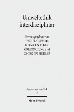 Umweltethik interdisziplinär von Demko,  Daniela, Elger,  Bernice S., Jung,  Corinna, Pfleiderer,  Georg