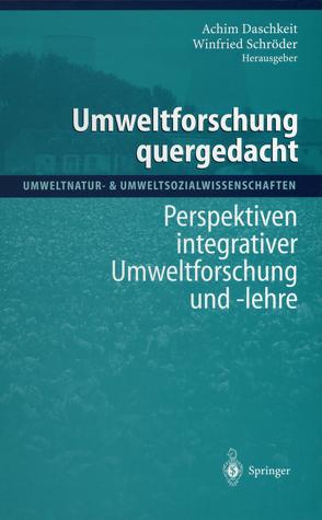 Umweltforschung quergedacht von Daschkeit,  Achim, Merkel,  A., Schröder,  Winfried