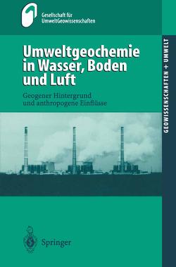 Umweltgeochemie in Wasser, Boden und Luft von Geldmacher,  H., Gesellschaft für UmweltGeowissenschaften (GUG) in derDeutschen Geologischen Gesellschaft (DGG), Huch,  M., Wippermann,  T.