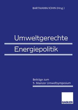 Umweltgerechte Energiepolitik von Bartmann,  Hermann, John,  Klaus-Dieter