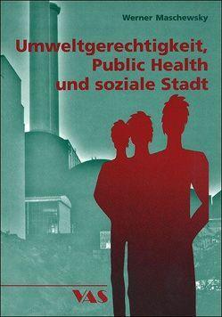 Umweltgerechtigkeit, Public Health und soziale Stadt von Maschewsky,  Werner
